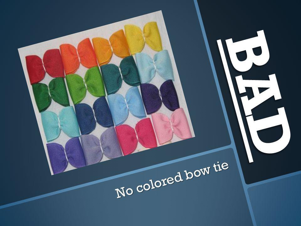 BAD No colored bow tie