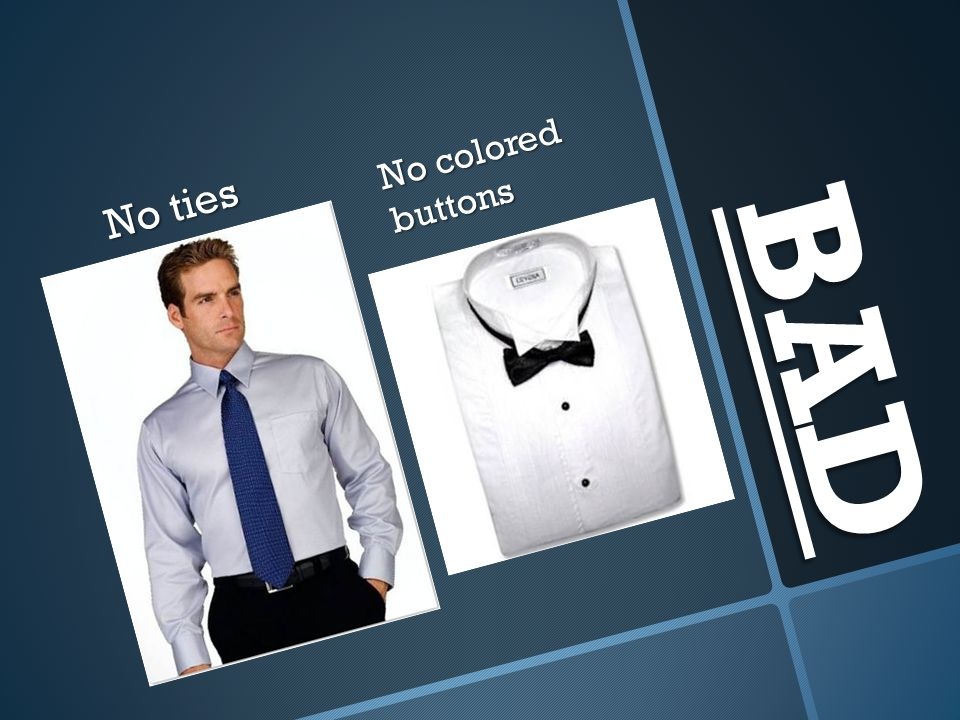 No colored buttons No ties BAD