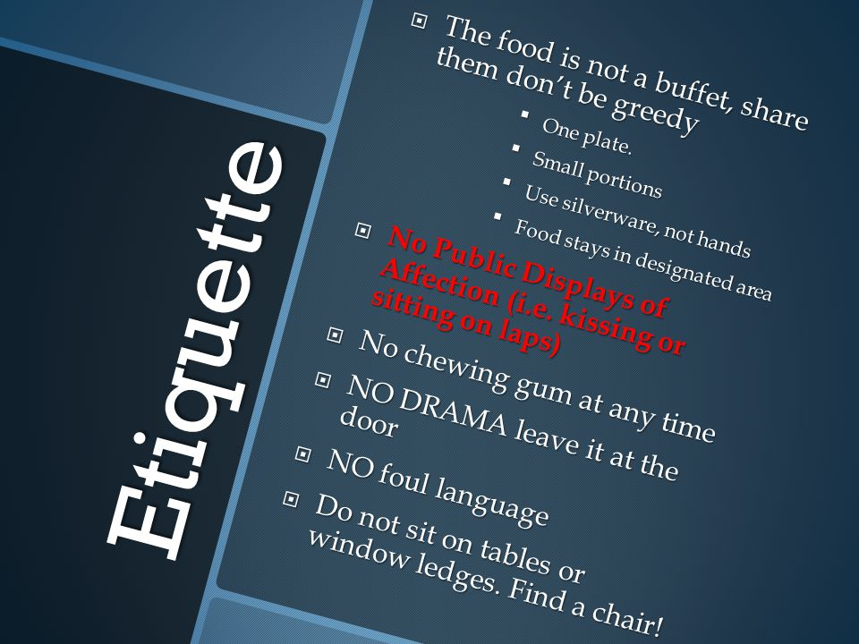 Etiquette The food is not a buffet, share them don't be greedy