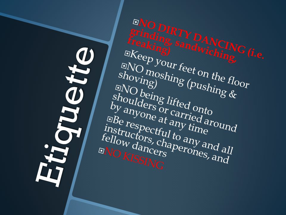 Etiquette NO DIRTY DANCING (i.e. grinding, sandwiching, freaking)
