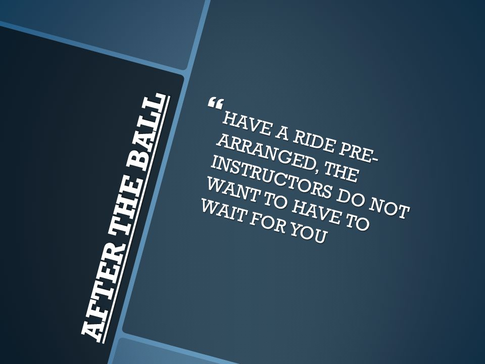 HAVE A RIDE PRE- ARRANGED, THE INSTRUCTORS DO NOT WANT TO HAVE TO WAIT FOR YOU