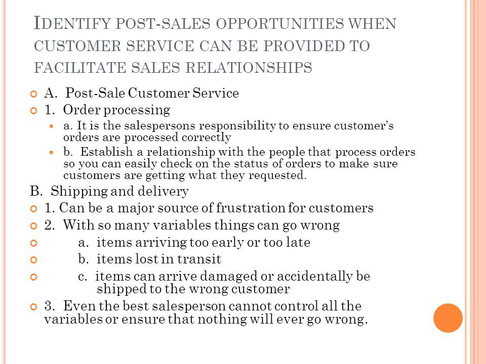 Identify post-sales opportunities when customer service can be provided to facilitate sales relationships