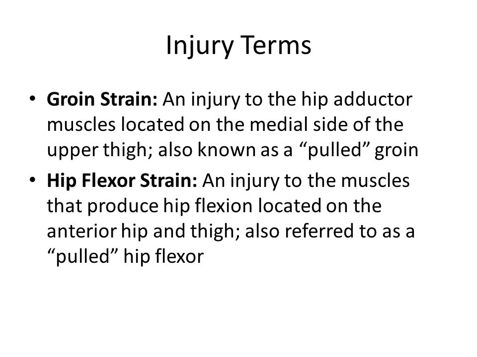 Injury Terms Groin Strain: An injury to the hip adductor muscles located on the medial side of the upper thigh; also known as a pulled groin.