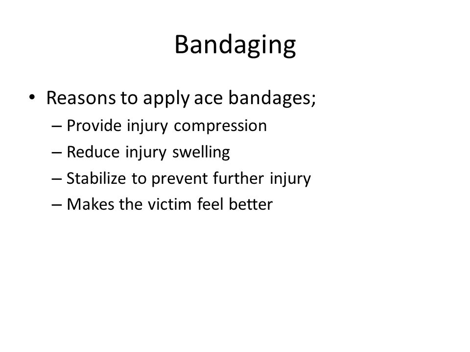 Bandaging Reasons to apply ace bandages; Provide injury compression
