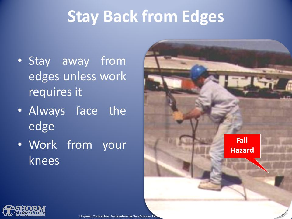 Stay Back from Edges Stay away from edges unless work requires it