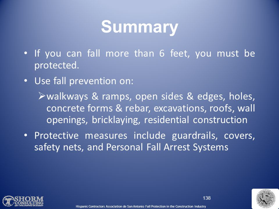 Summary If you can fall more than 6 feet, you must be protected.