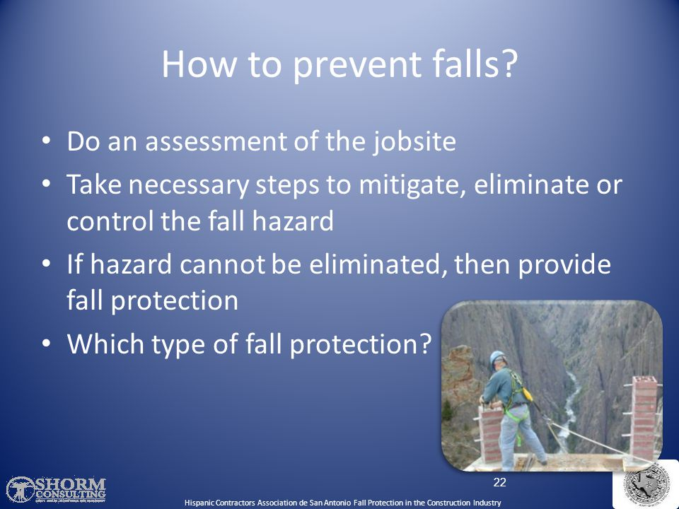How to prevent falls Do an assessment of the jobsite