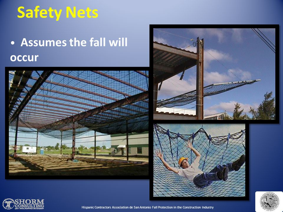 Safety Nets Assumes the fall will occur