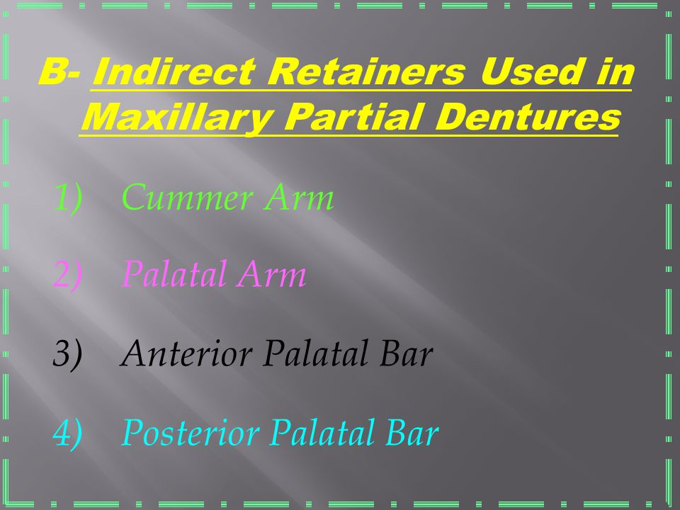 B- Indirect Retainers Used in Maxillary Partial Dentures
