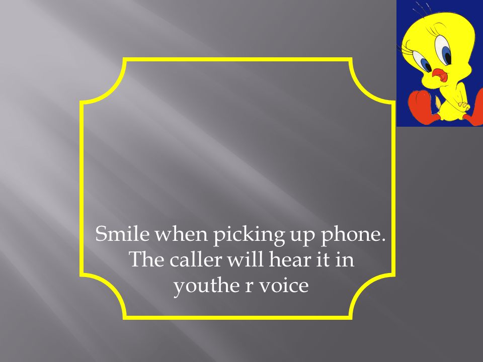 Smile when picking up phone. The caller will hear it in youthe r voice