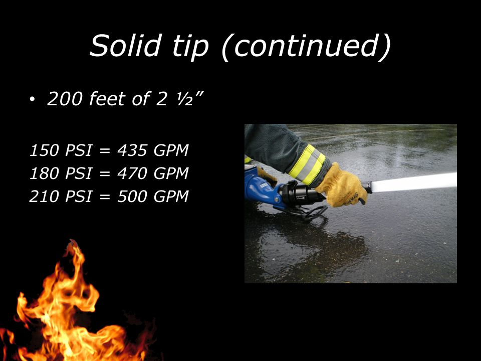 Solid tip (continued) 200 feet of 2 ½ 150 PSI = 435 GPM