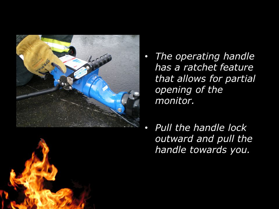 The operating handle has a ratchet feature that allows for partial opening of the monitor.