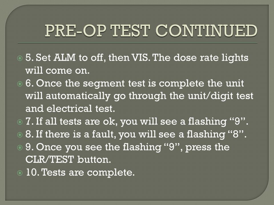 PRE-OP TEST CONTINUED 5. Set ALM to off, then VIS. The dose rate lights will come on.
