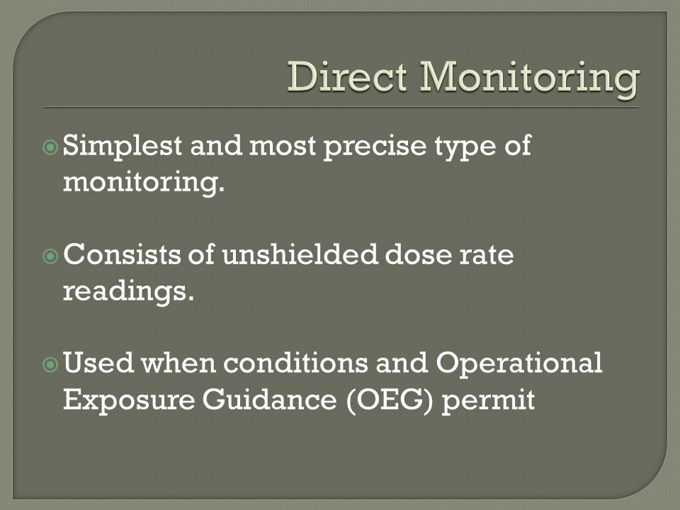 Direct Monitoring Simplest and most precise type of monitoring.