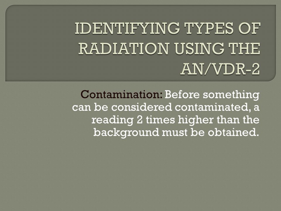 IDENTIFYING TYPES OF RADIATION USING THE AN/VDR-2