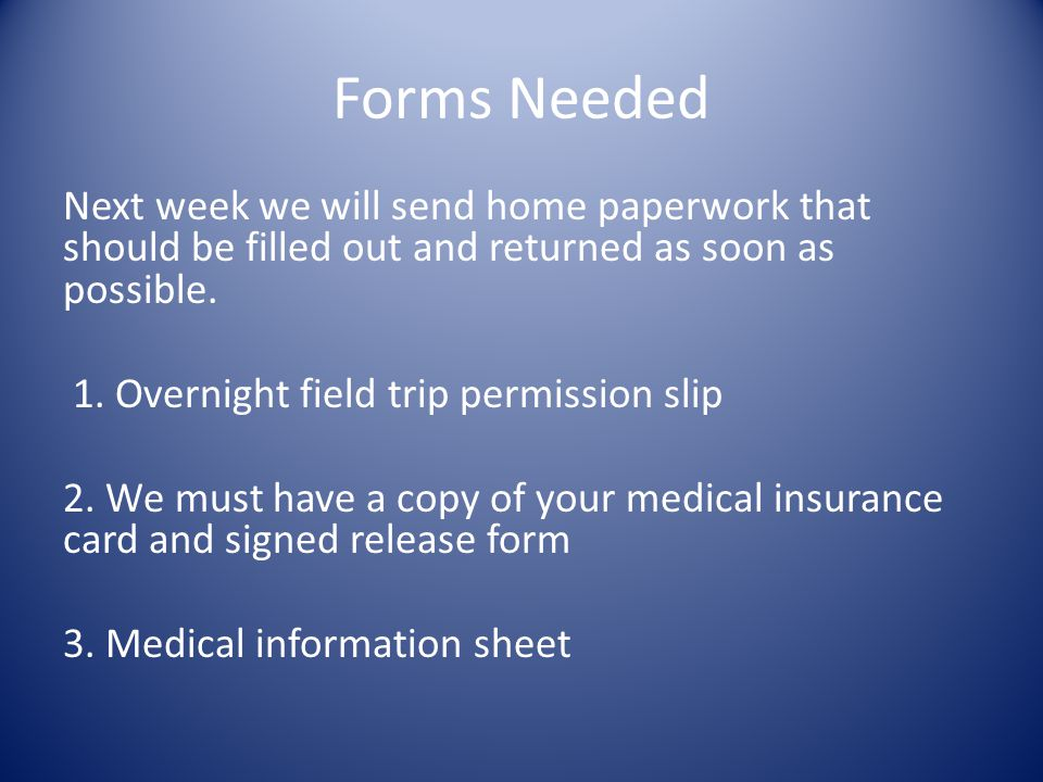 Forms Needed Next week we will send home paperwork that should be filled out and returned as soon as possible.