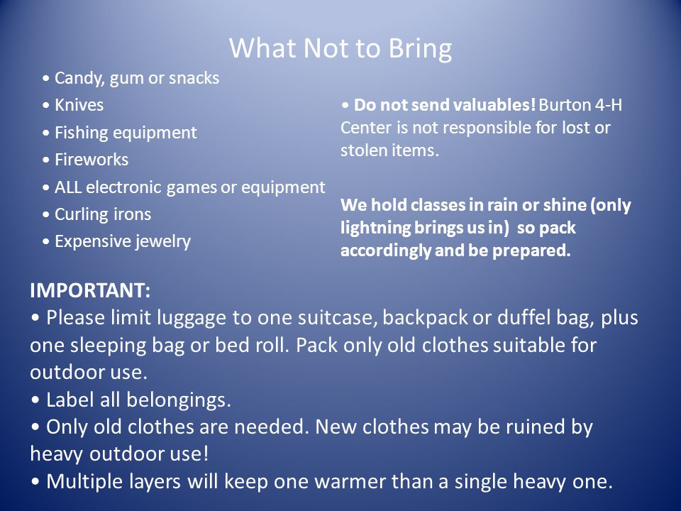 What Not to Bring IMPORTANT: