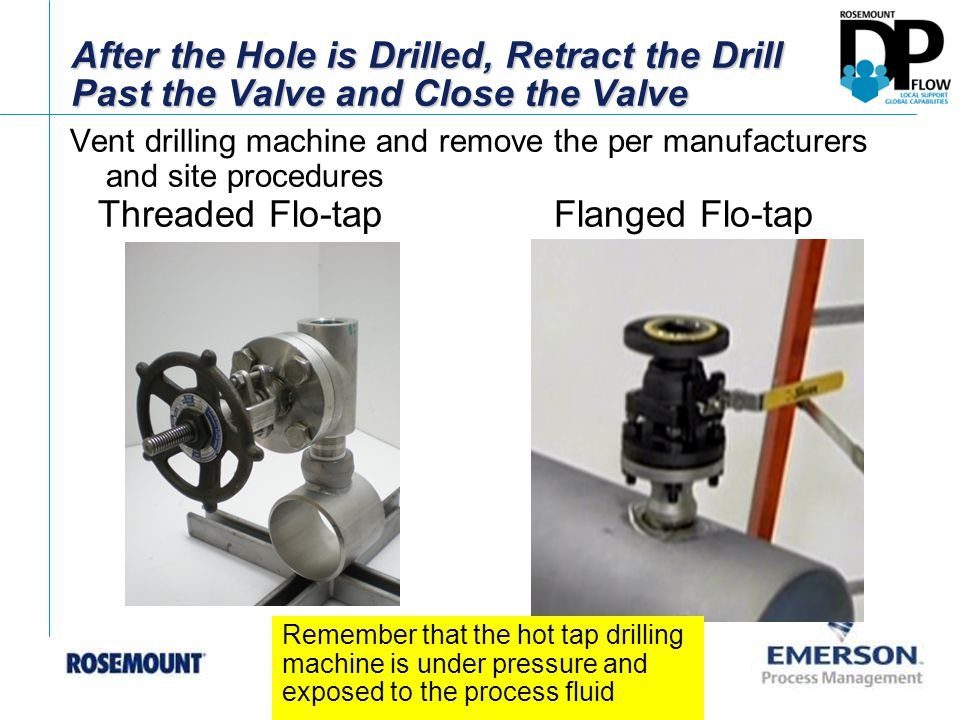 After the Hole is Drilled, Retract the Drill Past the Valve and Close the Valve