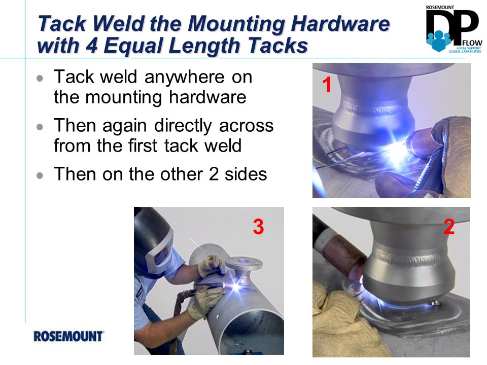 Tack Weld the Mounting Hardware with 4 Equal Length Tacks