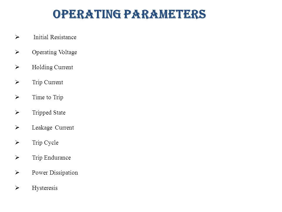 OPERATING PARAMETERS · Initial Resistance · Operating Voltage
