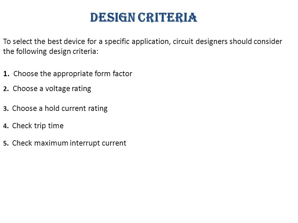 DESIGN CRITERIA To select the best device for a specific application, circuit designers should consider the following design criteria: