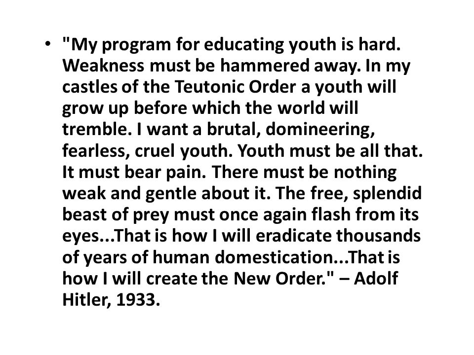 My program for educating youth is hard. Weakness must be hammered away.