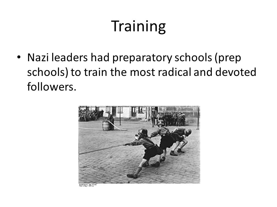 Training Nazi leaders had preparatory schools (prep schools) to train the most radical and devoted followers.