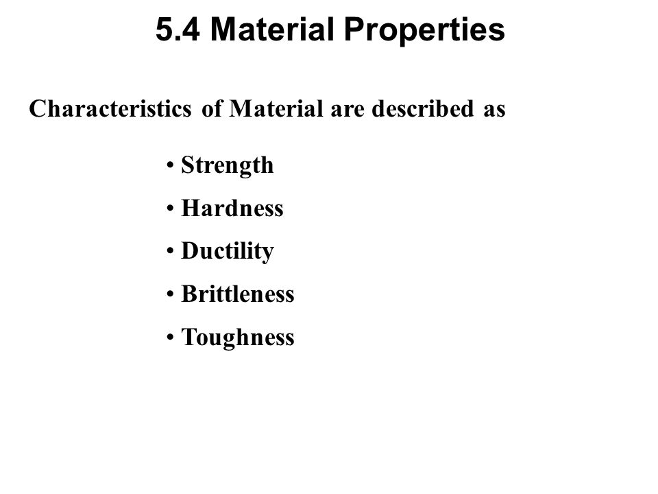 5.4 Material Properties Characteristics of Material are described as