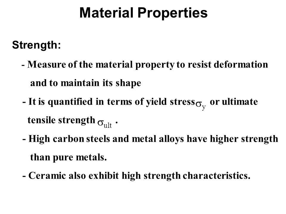 Material Properties Strength: sy sult and to maintain its shape