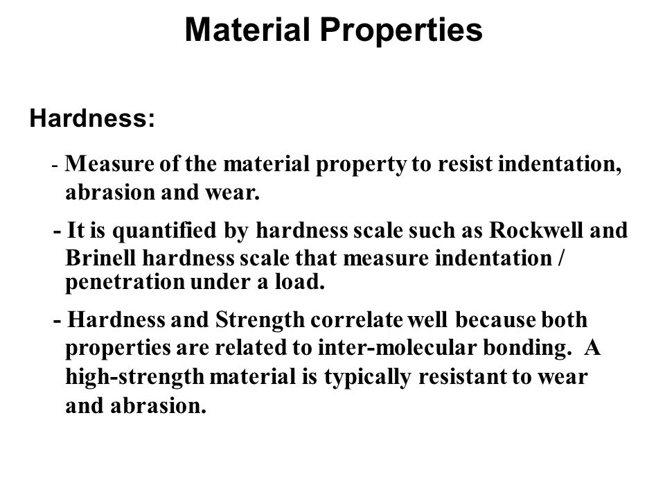 Material Properties Hardness: abrasion and wear.