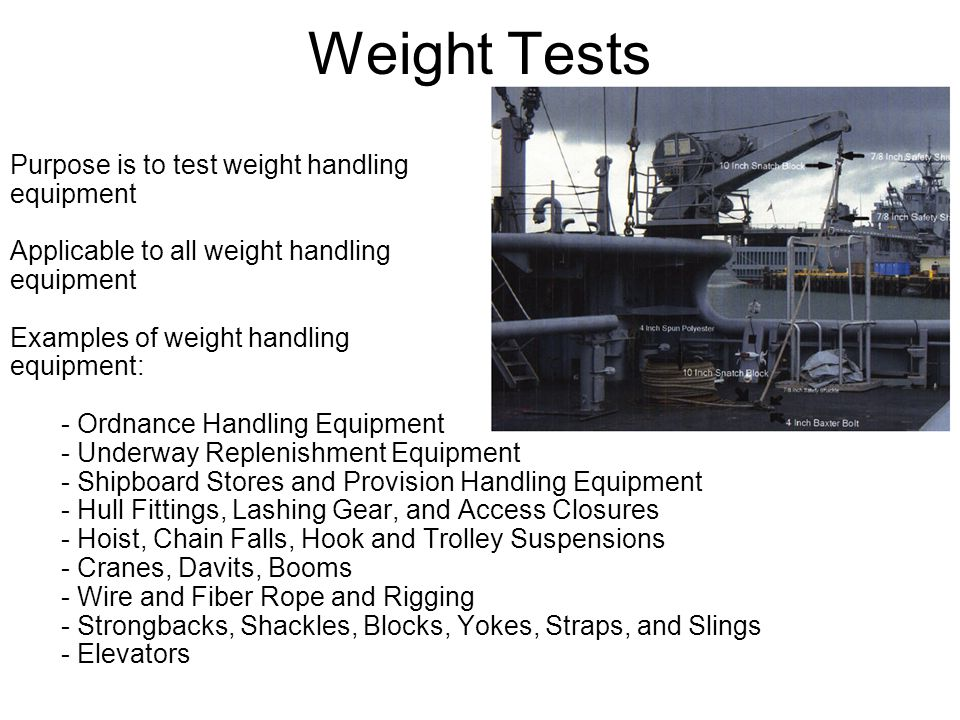 Weight Tests Purpose is to test weight handling equipment