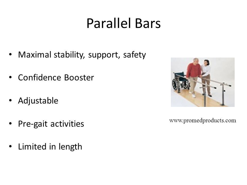 Parallel Bars Maximal stability, support, safety Confidence Booster