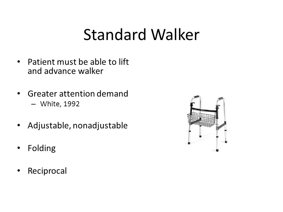 Standard Walker Patient must be able to lift and advance walker
