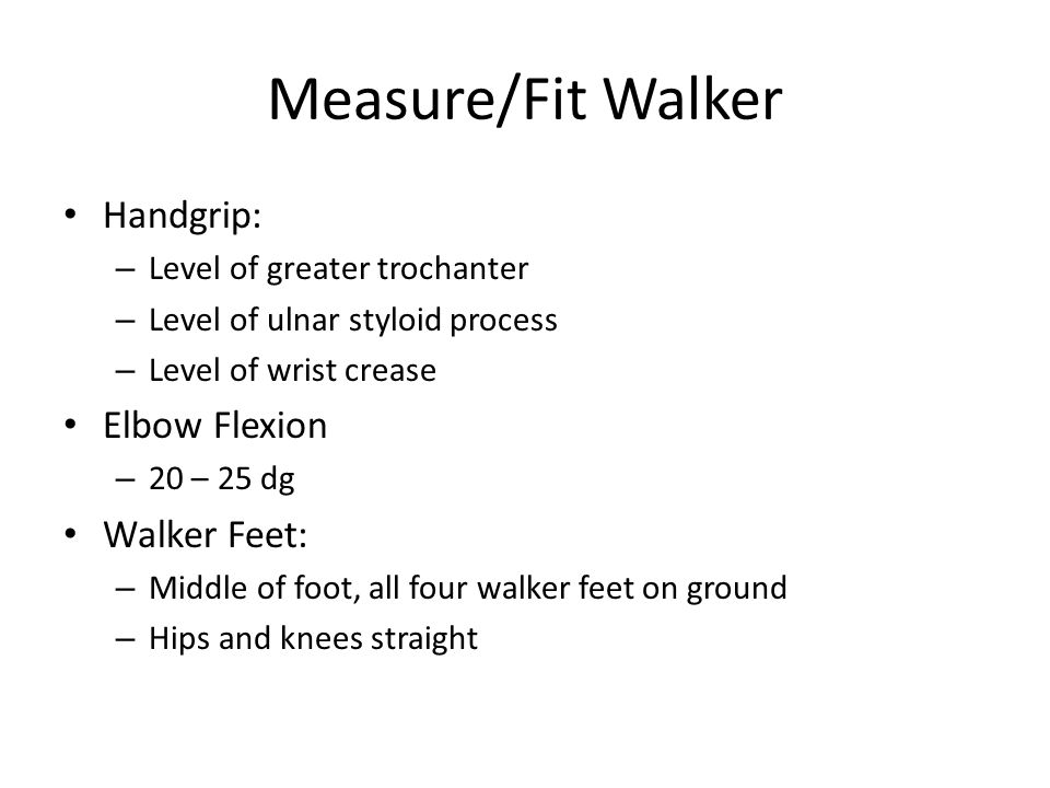 Measure/Fit Walker Handgrip: Elbow Flexion Walker Feet: