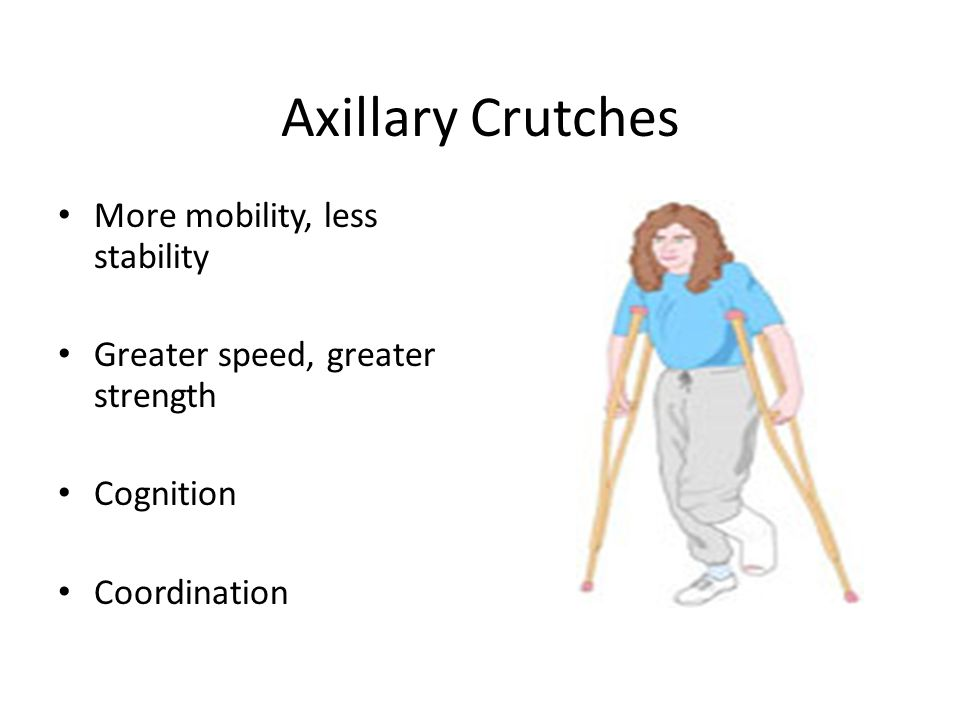 Axillary Crutches More mobility, less stability
