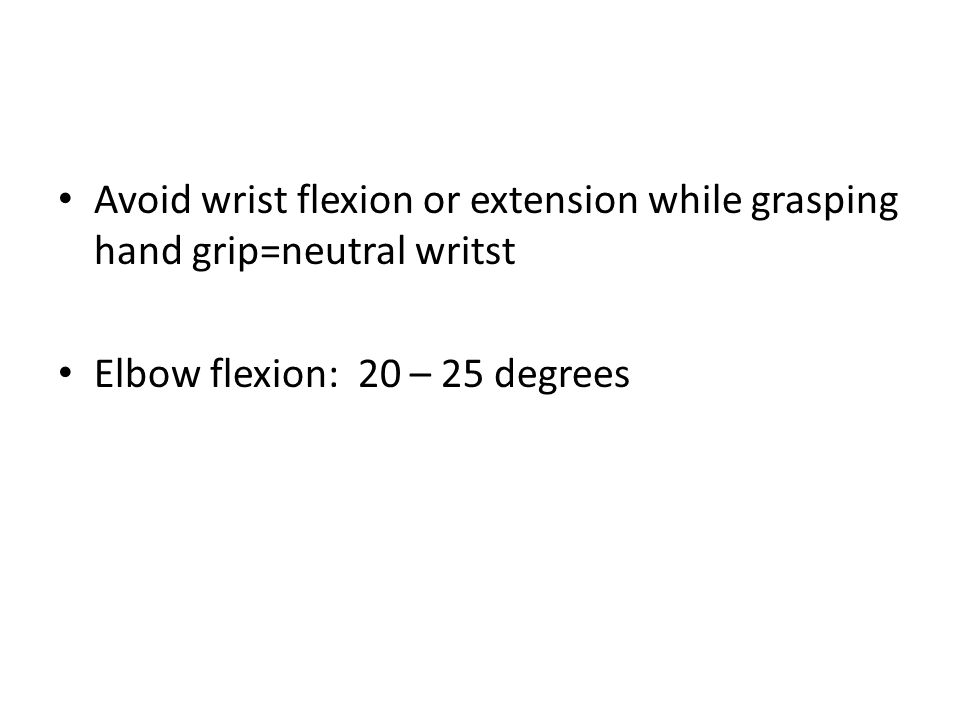Avoid wrist flexion or extension while grasping hand grip=neutral writst