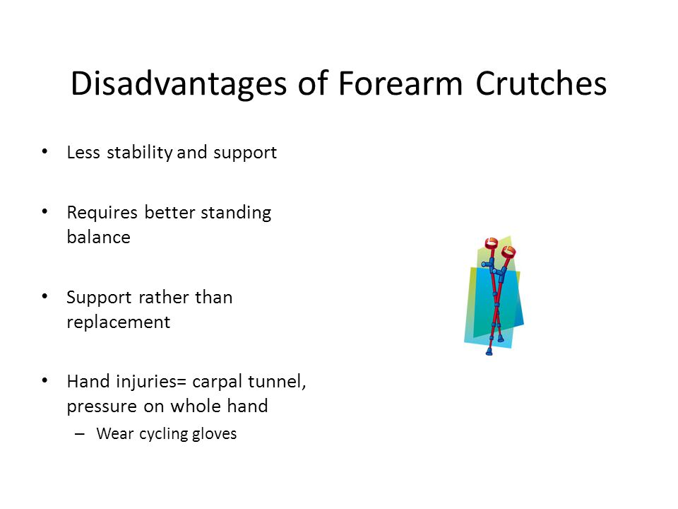 Disadvantages of Forearm Crutches