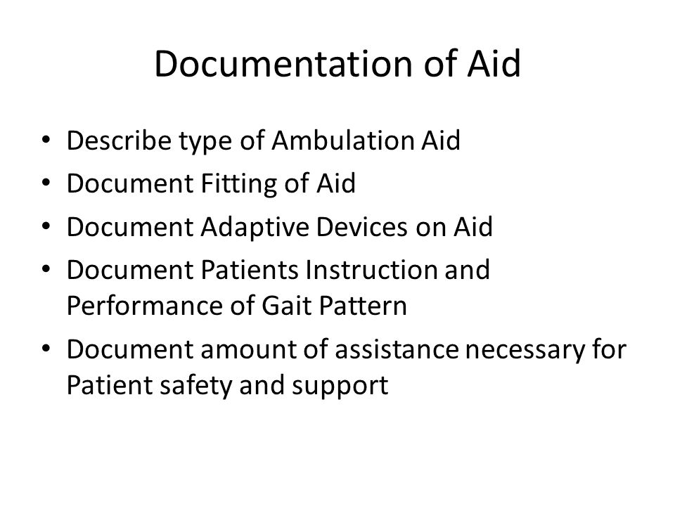 Documentation of Aid Describe type of Ambulation Aid