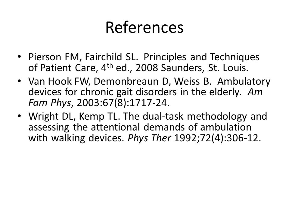 References Pierson FM, Fairchild SL. Principles and Techniques of Patient Care, 4th ed., 2008 Saunders, St. Louis.