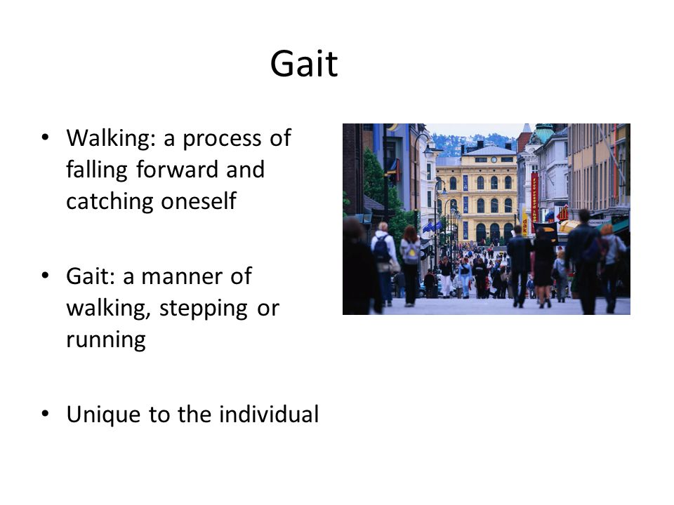 Gait Walking: a process of falling forward and catching oneself