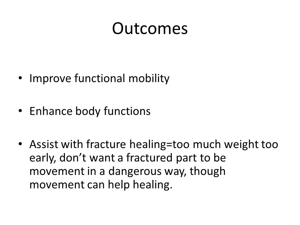 Outcomes Improve functional mobility Enhance body functions