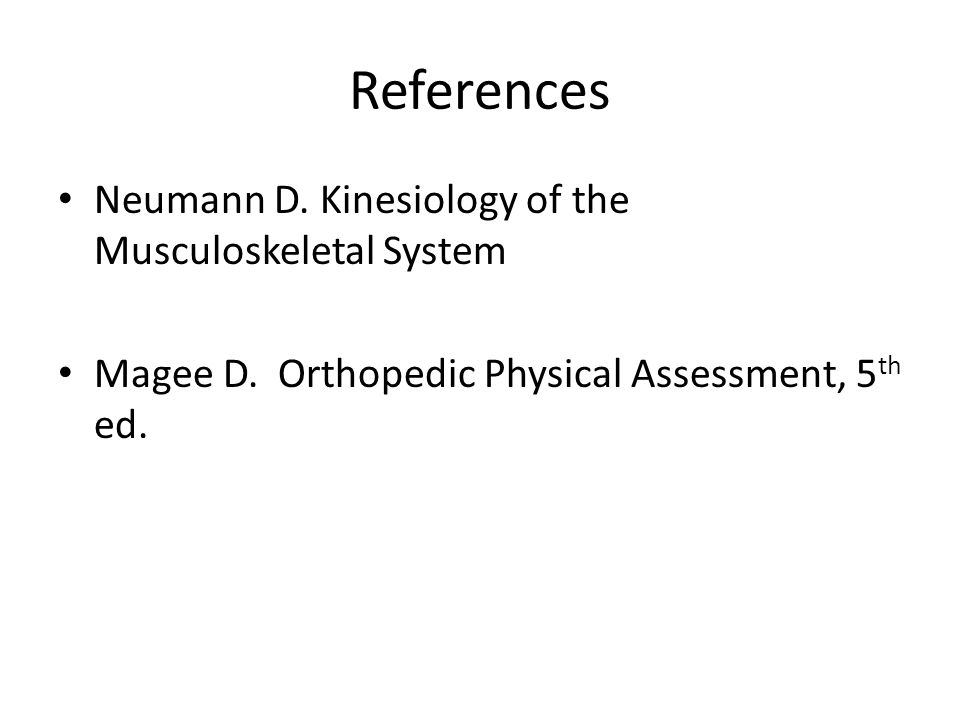 References Neumann D. Kinesiology of the Musculoskeletal System
