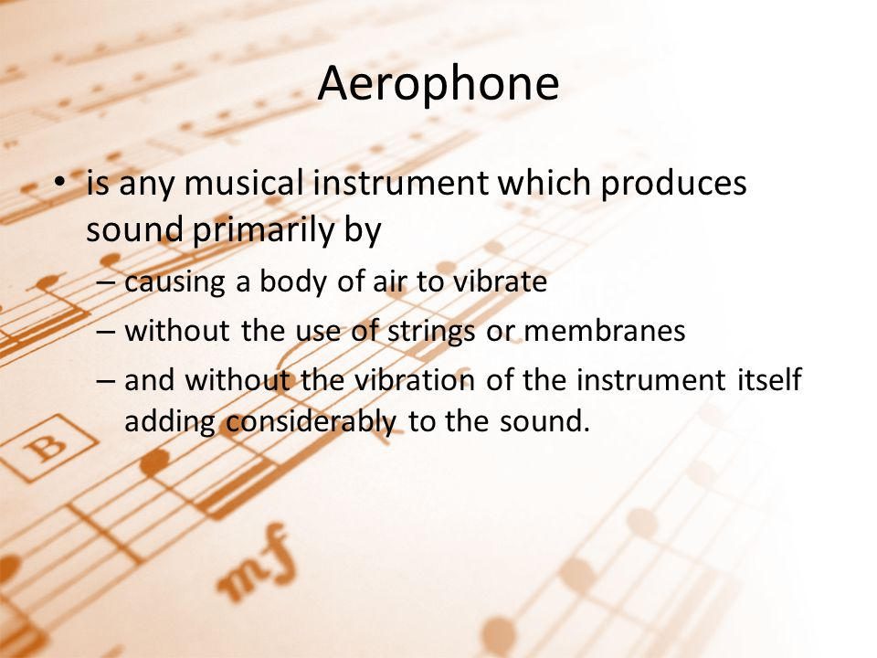Aerophone is any musical instrument which produces sound primarily by