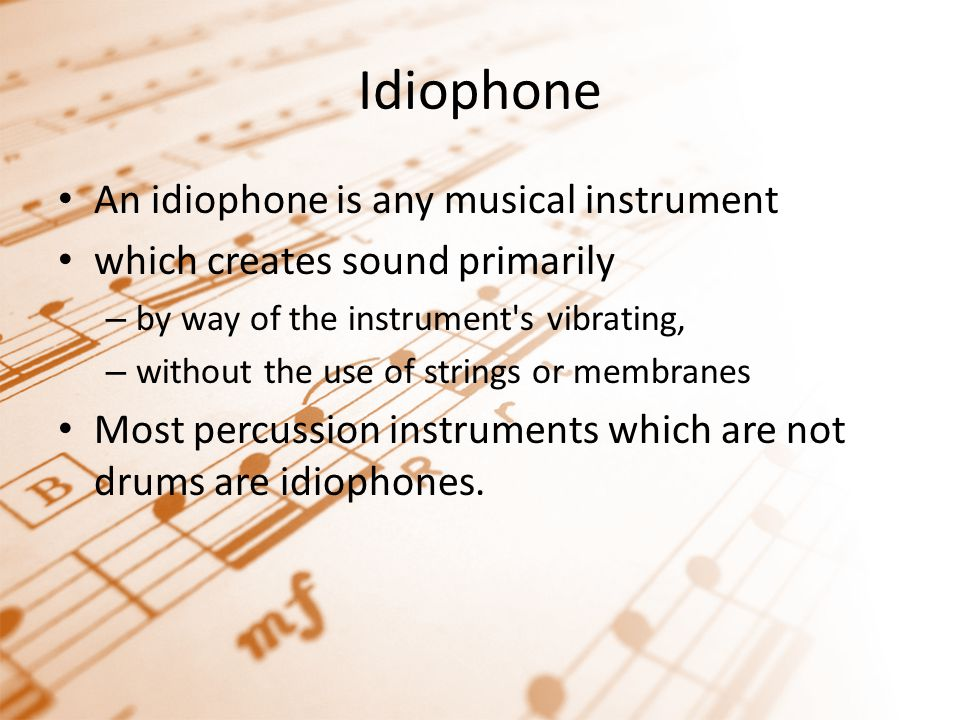 Idiophone An idiophone is any musical instrument