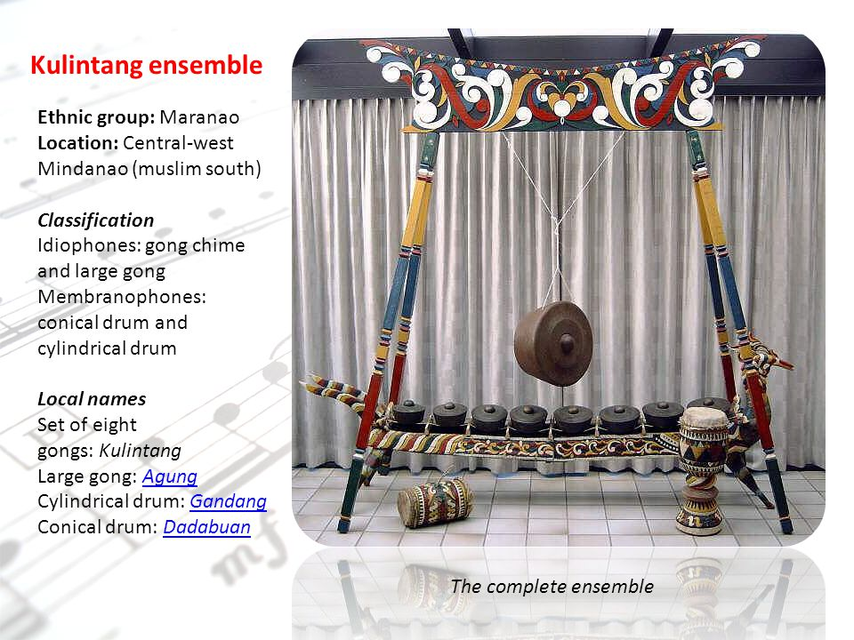 Kulintang ensemble Ethnic group: Maranao Location: Central-west Mindanao (muslim south) Classification.
