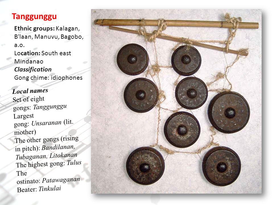 Tanggunggu Ethnic groups: Kalagan, B laan, Manuvu, Bagobo, a.o. Location: South east Mindanao. Classification.