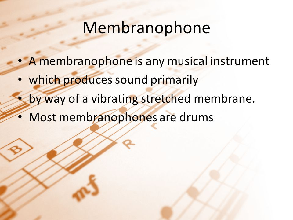 Membranophone A membranophone is any musical instrument