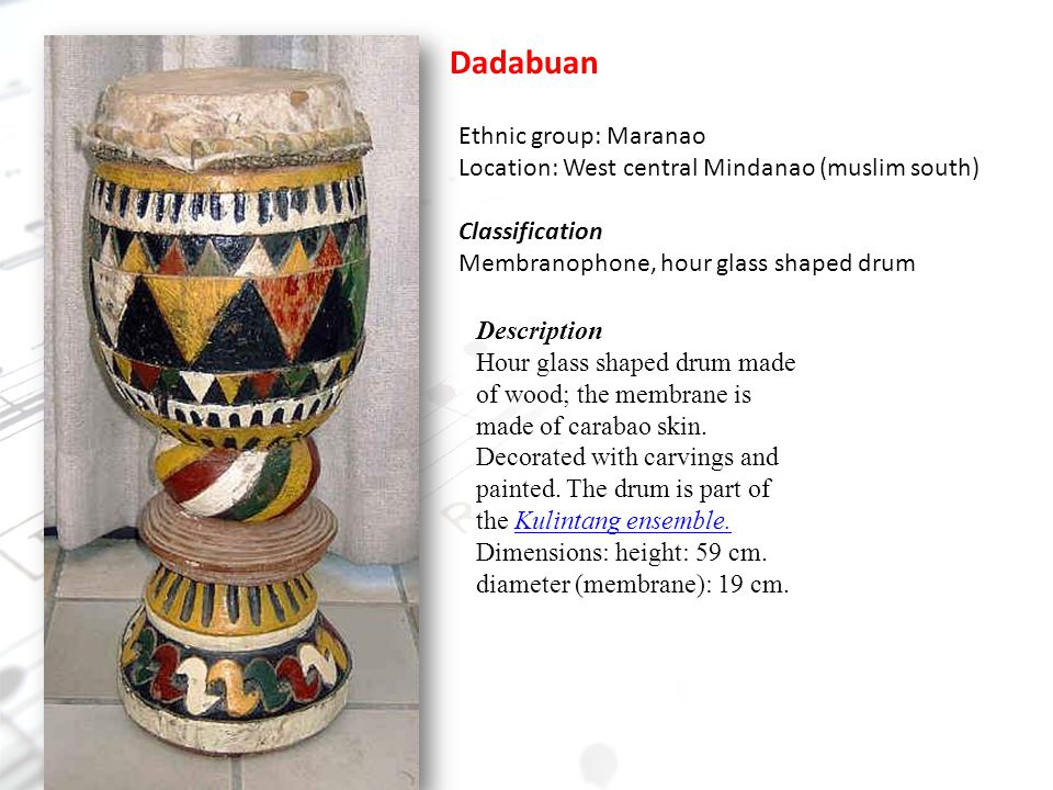 Dadabuan Ethnic group: Maranao Location: West central Mindanao (muslim south) Classification. Membranophone, hour glass shaped drum.