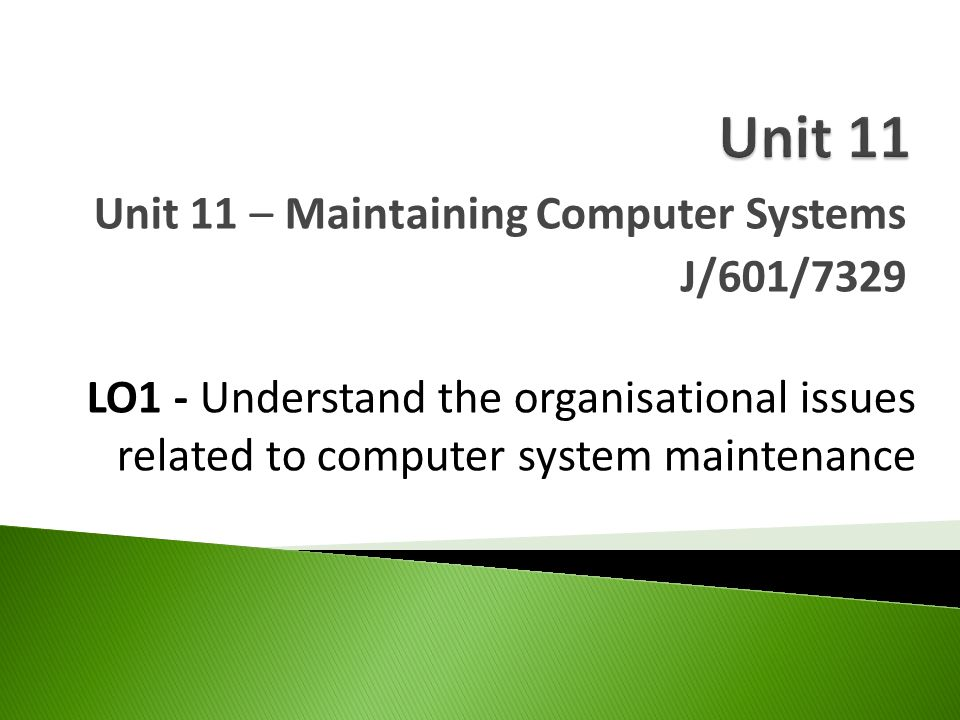 Unit 11 – Maintaining Computer Systems J/601/7329