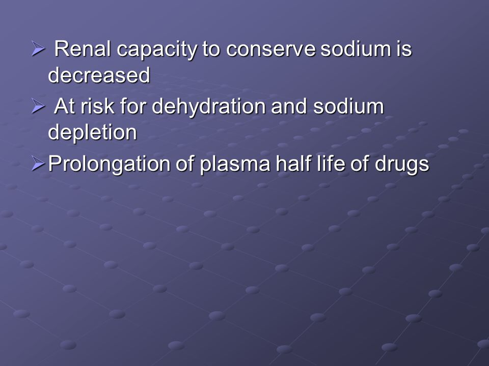Renal capacity to conserve sodium is decreased